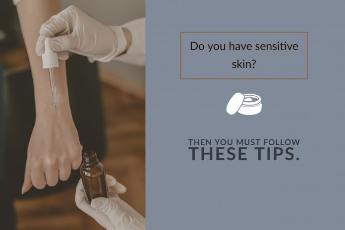 TDo you have sensitive skin? Then you must follow these tips.