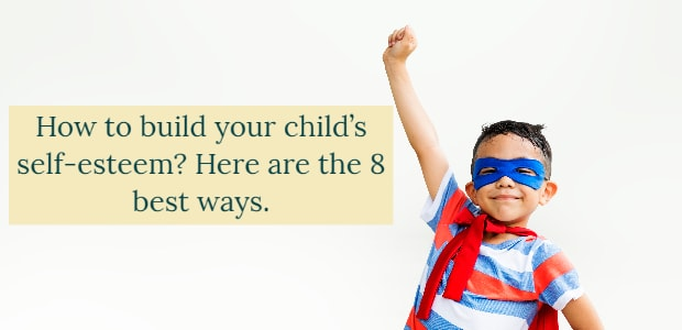 How to build your child's self-esteem Here are the 8 best ways.