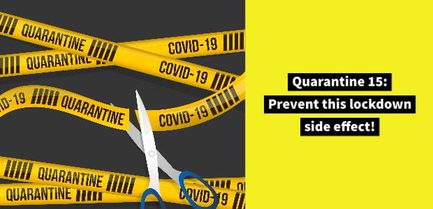 Quarantine 15: Prevent this lockdown side effect!