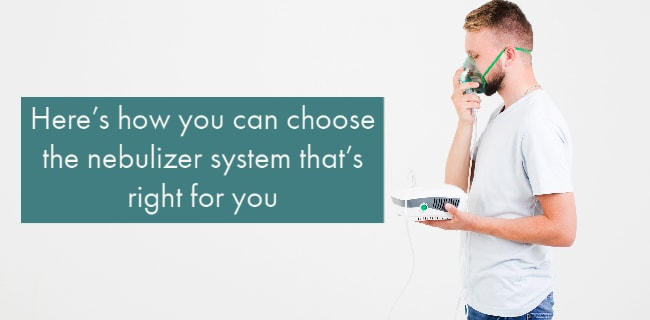 Here's how you can choose the nebulizer system that's right for you