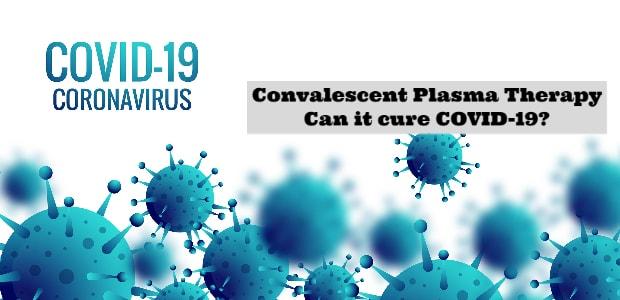 Convalescent Plasma Therapy: Can it cure COVID-19?